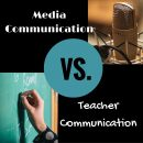 Media Communication Vs. Teacher Communication